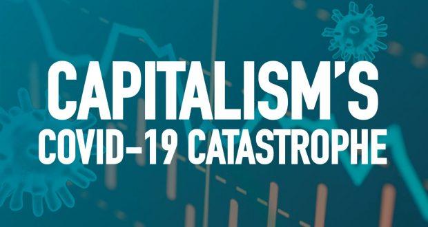Capitalism's COVID-19 catastrophe