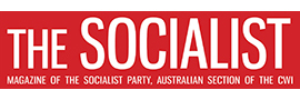 The Socialist - Magazine of the Socialist Party, Australian section of the CWI
